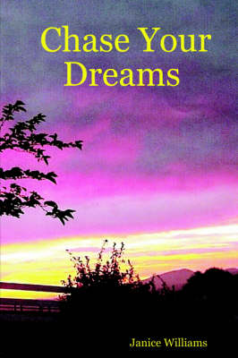 Chase Your Dreams by Janice Williams