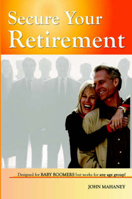 Secure Your Retirement by John Mahaney