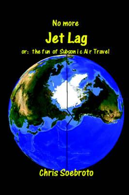 No More Jet Lag by Chris Soebroto