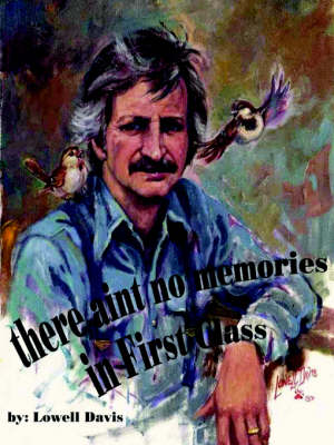 There Ain't No Memories in First Class by Lowell Davis
