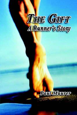 The Gift - A Runner's Story by Paul Maurer