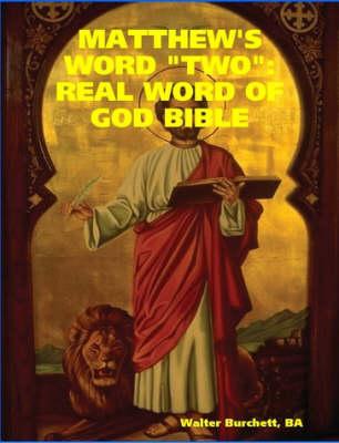Matthew's Word 'Two' Real Word of God Bible by BA , Walter Burchett