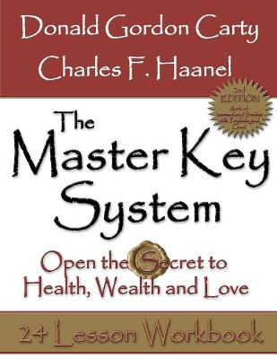 The Master Key System: Open the Secret to Health, Wealth and Love by Donald Gordon Carty, Charles F. Haanel