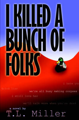 I Killed a Bunch of Folks by T.L. Miller