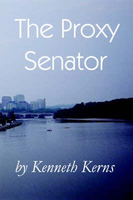 The Proxy Senator by Kenneth Kerns
