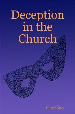 Deception in the Church by Mary Kelsey