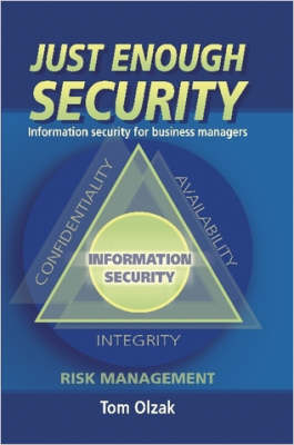 Just Enough Security Information Security for Business Managers by Tom Olzak