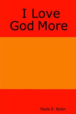 I Love God More by Paula, E. Bolen