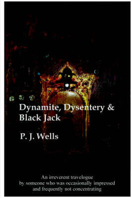 Dynamite, Dysentry and Black Jack by Peter Wells
