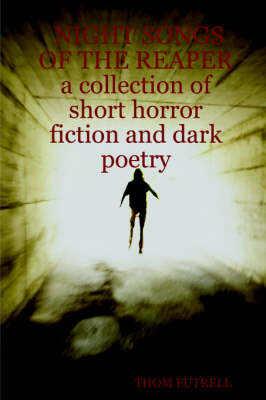 NIGHT SONGS OF THE REAPER a Collection of Short Horror Fiction and Dark Poetry by Thom Futrell