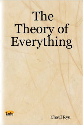 The Theory of Everything by Chaul Ryu