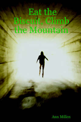 Eat the Biscuit, Climb the Mountain by Ann Millen