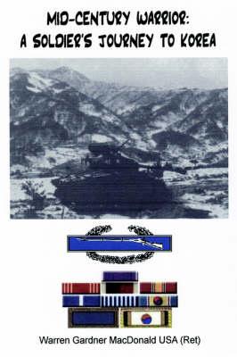 Mid-Century Warrior A Soldier's Journey to Korea by Warren, G. MacDonald