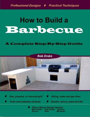 How to Build a Barbecue A Complete Step-by-Step Guide by Bob Drake