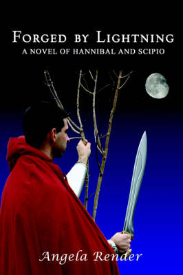 Forged By Lightning A Novel of Hannibal and Scipio by Angela Render