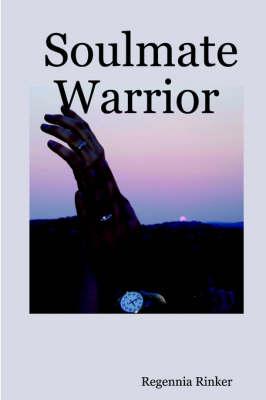 Soulmate Warrior by Regennia Rinker