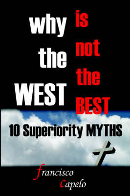 Why the West is Not the Best - 10 Superiority MYTHS by Francisco Capelo