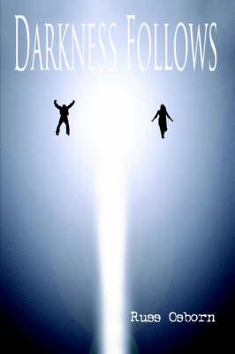 Darkness Follows by Russ Osborn