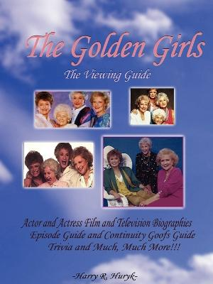 The Golden Girls - The Ultimate Viewing Guide by Harry Huryk