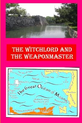 The Witchlord and the Weaponmaster by Hugh Cook