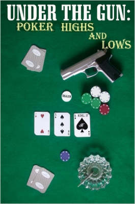 Under the Gun Poker Highs And Lows by , B