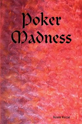 Poker Madness by Kevin Kozar