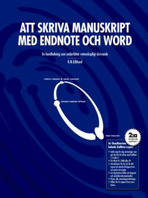 Att Skriva Manuskript Med EndNote Och Word by Bengt Edhlund