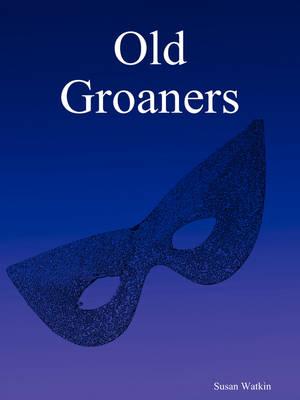 Old Groaners by Susan Watkin