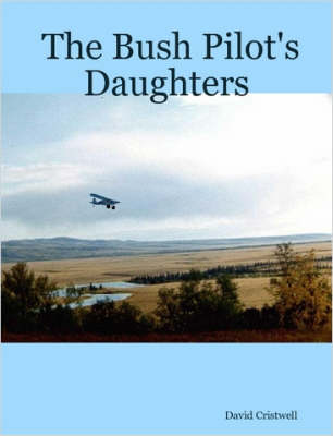 The Bush Pilot's Daughters by David Cristwell