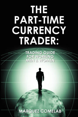 The Part-Time Currency Trader by Marquez Comelab