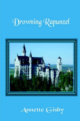 Drowning Rapunzel by Annette Gisby