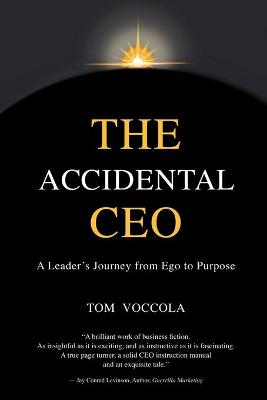 The Accidental CEO - A Leader's Journey from Ego to Purpose by Thomas Voccola