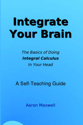 Integrate Your Brain by Aaron Maxwell