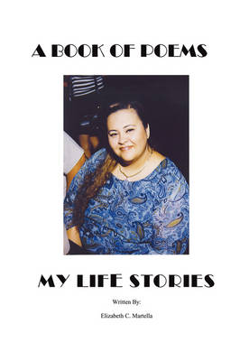 A Book of Poems~ My Life Stories by Elizabeth Martella