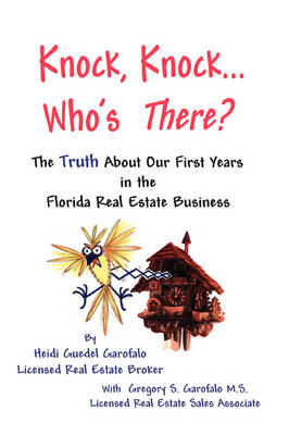 Knock, Knock... Who's There? The Truth About Our First Years in the Florida Real Estate Business by Heidi, Guedel Garofalo