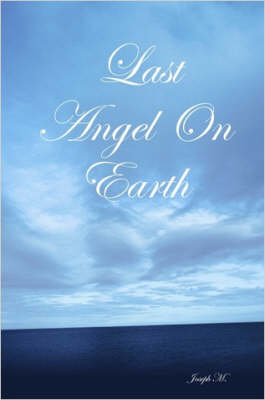 Last Angel On Earth by Joseph M.
