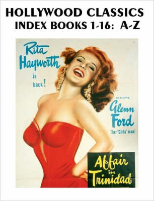 Hollywood Classics Index, Books 1-16 A-Z by John H. Reid