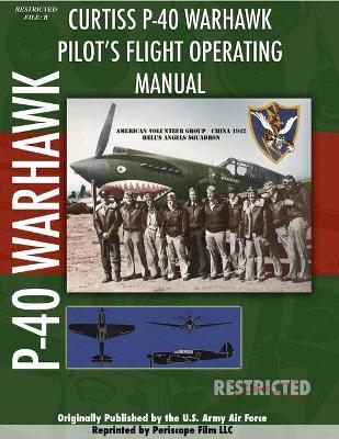 P-40 Warhawk Pilot's Flight Operating Manual by Periscope Film.com