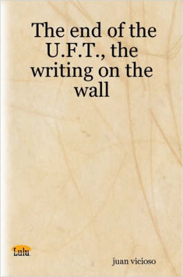 The End of the U.F.T., the Writing on the Wall by Juan Vicioso
