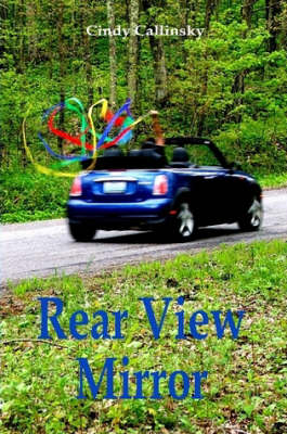 Rear View Mirror by Cindy Callinsky