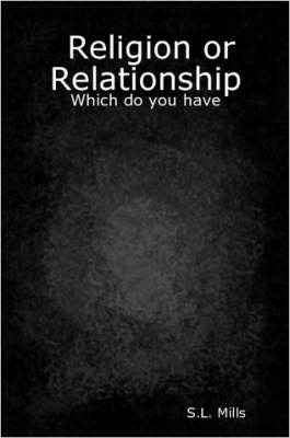Religion or Relationship Which Do You Have by S.L. Mills