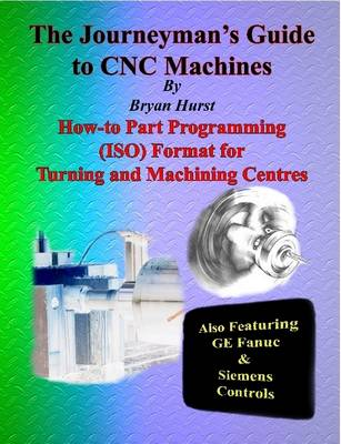 The Journeyman's Guide to CNC Machines by Bryan Hurst