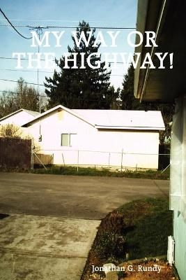 My Way or the Highway! by G., Jonathan Rundy