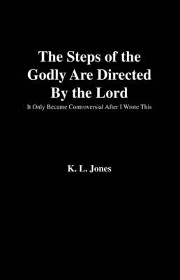 The Steps of the Godly are Directed by the Lord by K. L. Jones
