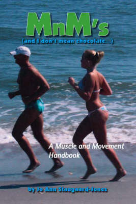 MnM's (And I Don't Mean Chocolate...) A Muscle and Movement Handbook by Jo Ann Staugaard-Jones