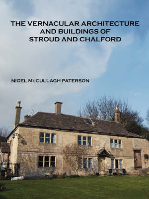 The Vernacular Architecture and Buildings of Stroud and Chalford by Nigel McCullagh Paterson