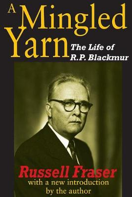 A Mingled Yarn The Life of R.P.Blackmur by Russell A. Fraser