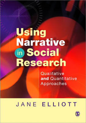 Using Narrative in Social Research Qualitative and Quantitative Approaches by Jane Elliott