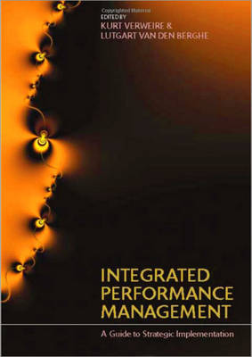 Integrated Performance Management A Guide to Strategy Implementation by Kurt Verweire