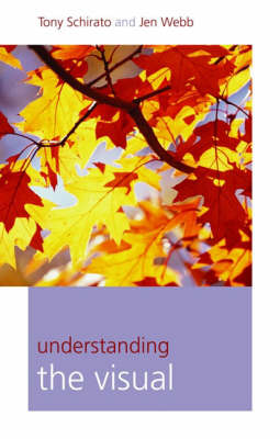 Understanding the Visual by Tony Schirato, Jenn Webb